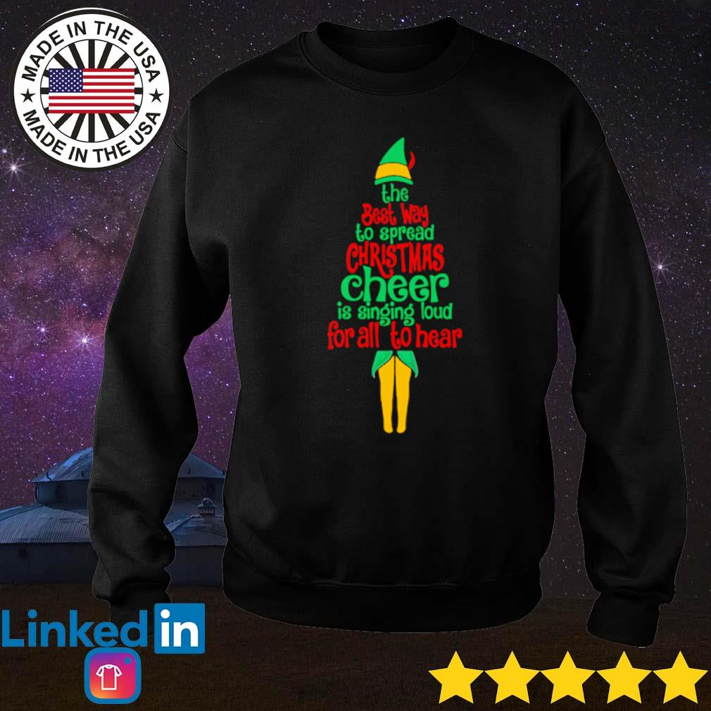 Elf the best way to spread Christmas cheer is singing loud for all to hear sweater