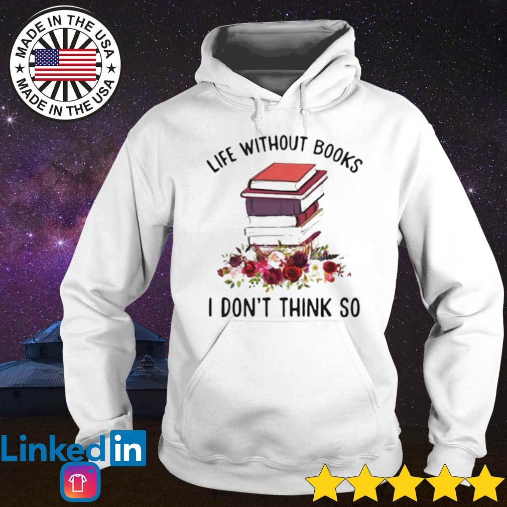 Floral books life without books I don't think so s Hoodie
