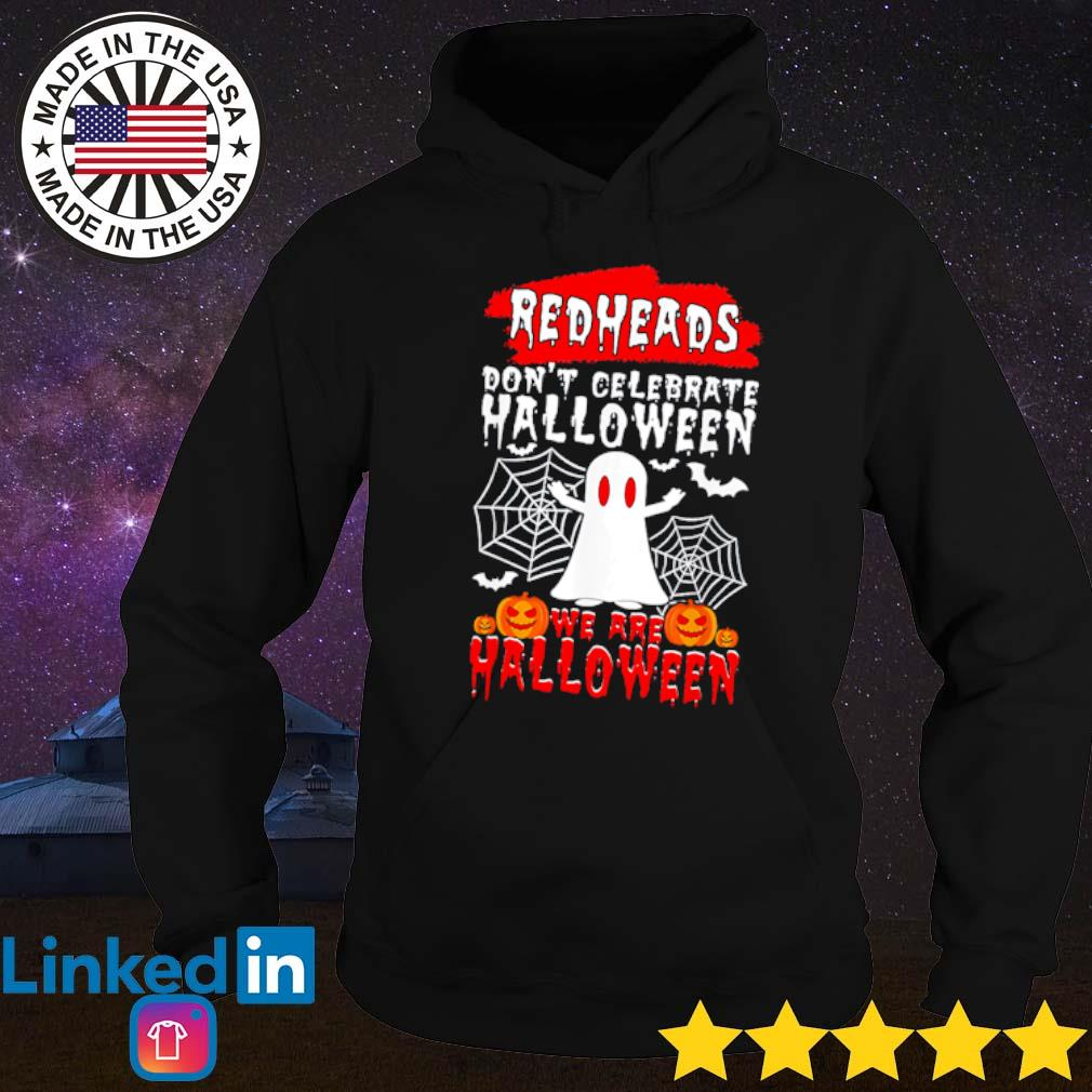 Ghost redheads don't celebrate Halloween we are Halloween s Hoodie