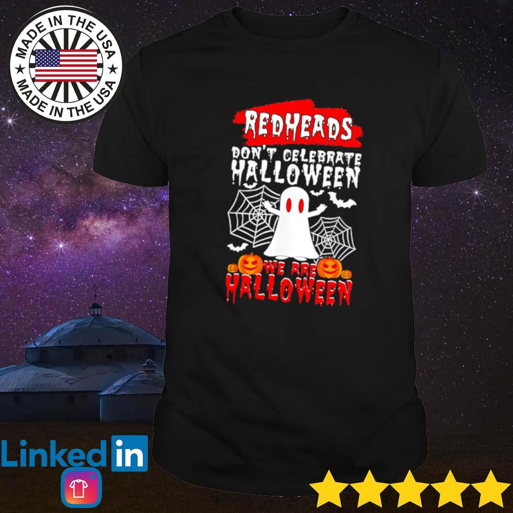 Ghost redheads don't celebrate Halloween we are Halloween shirt