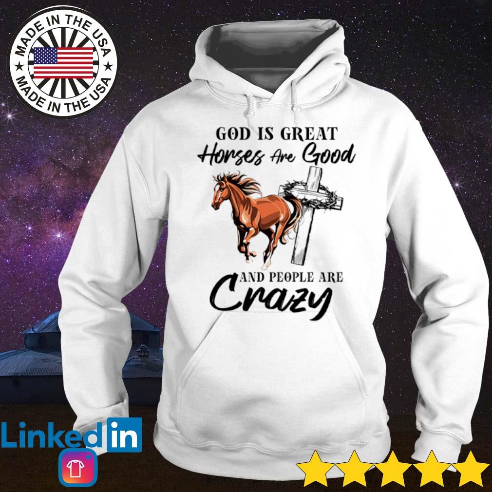 God is great horses are good and people are crazy s Hoodie