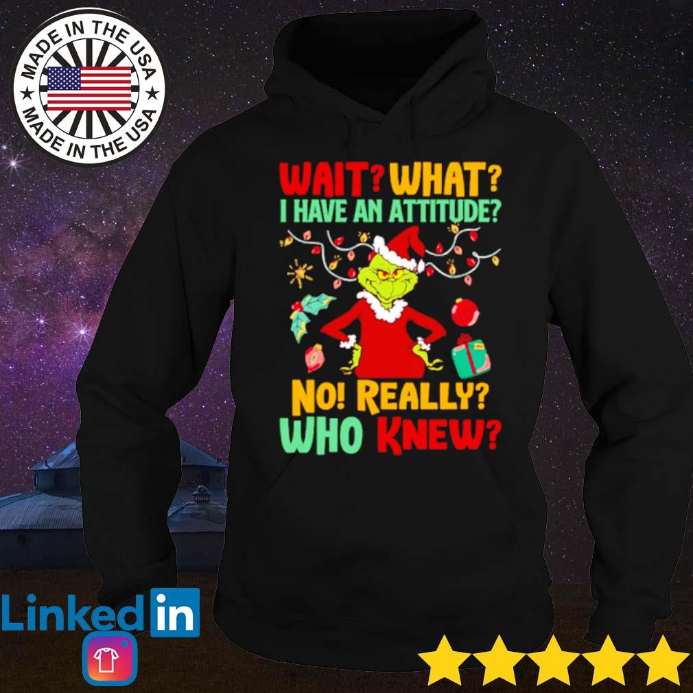 Grinch wait what I have an attitude no really who knew Christmas sweater Hoodie