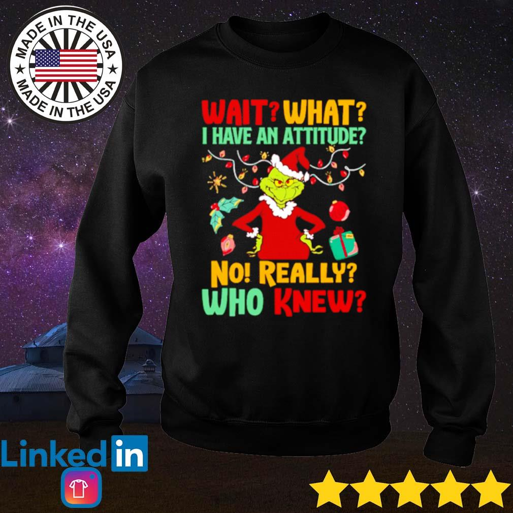 Grinch wait what I have an attitude no really who knew Christmas sweater