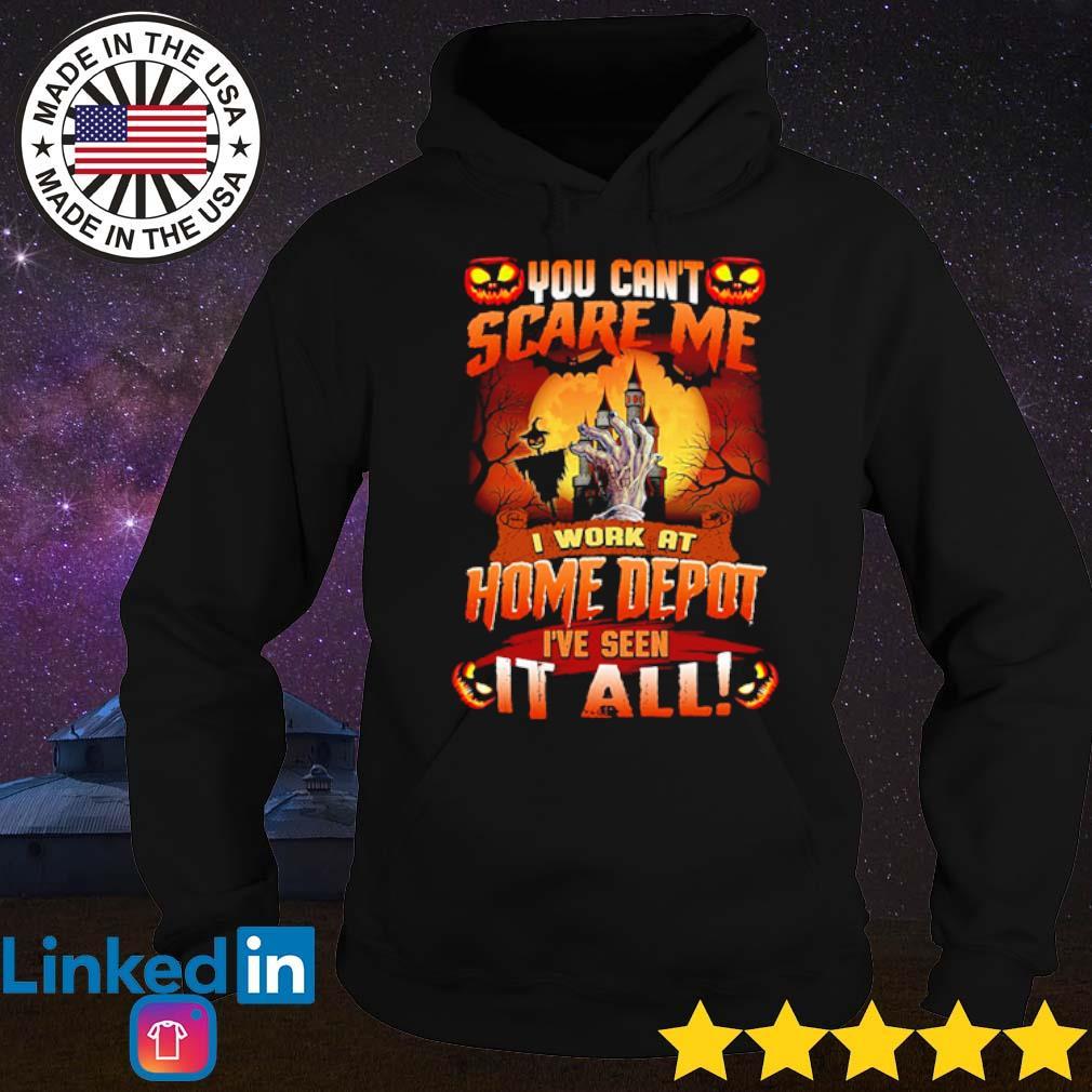 Halloween you can't scare me I work at home depot I've seen it all s Hoodie