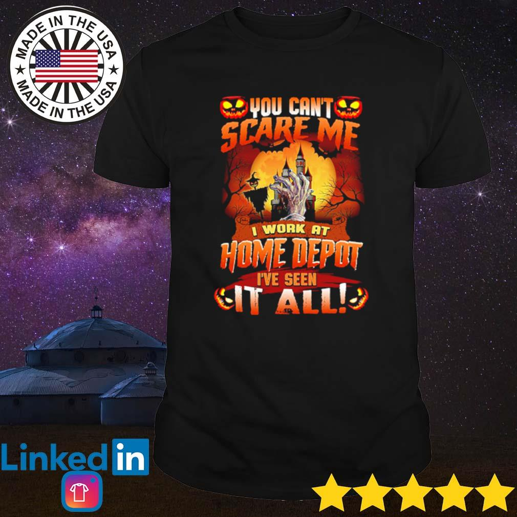 Halloween you can't scare me I work at home depot I've seen it all shirt