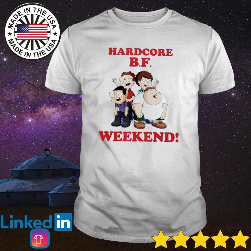 Hardcore B.F Weekend shirt