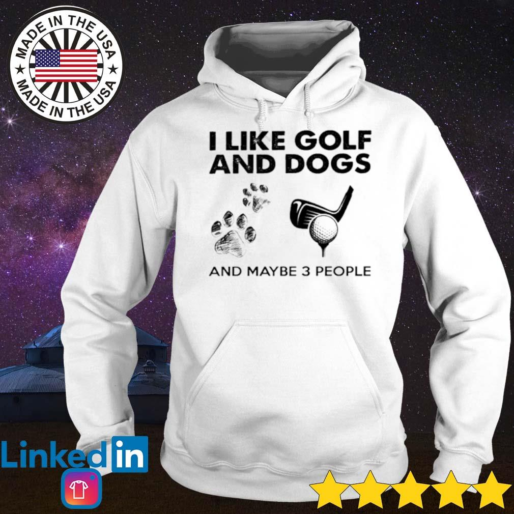 I like golf and dogs and maybe 3 people s Hoodie