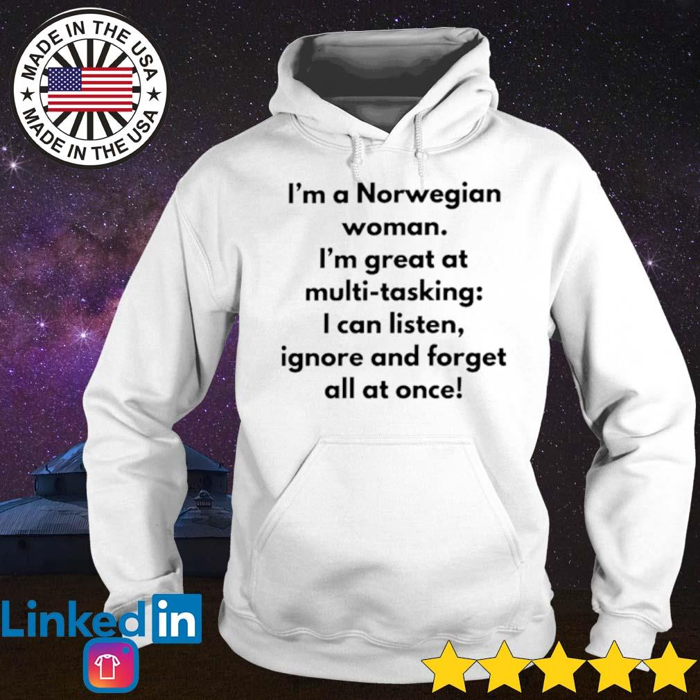 I'm a Norwegian woman I'm great at multi-tasking I can listen ignore and forget all at once s Hoodie