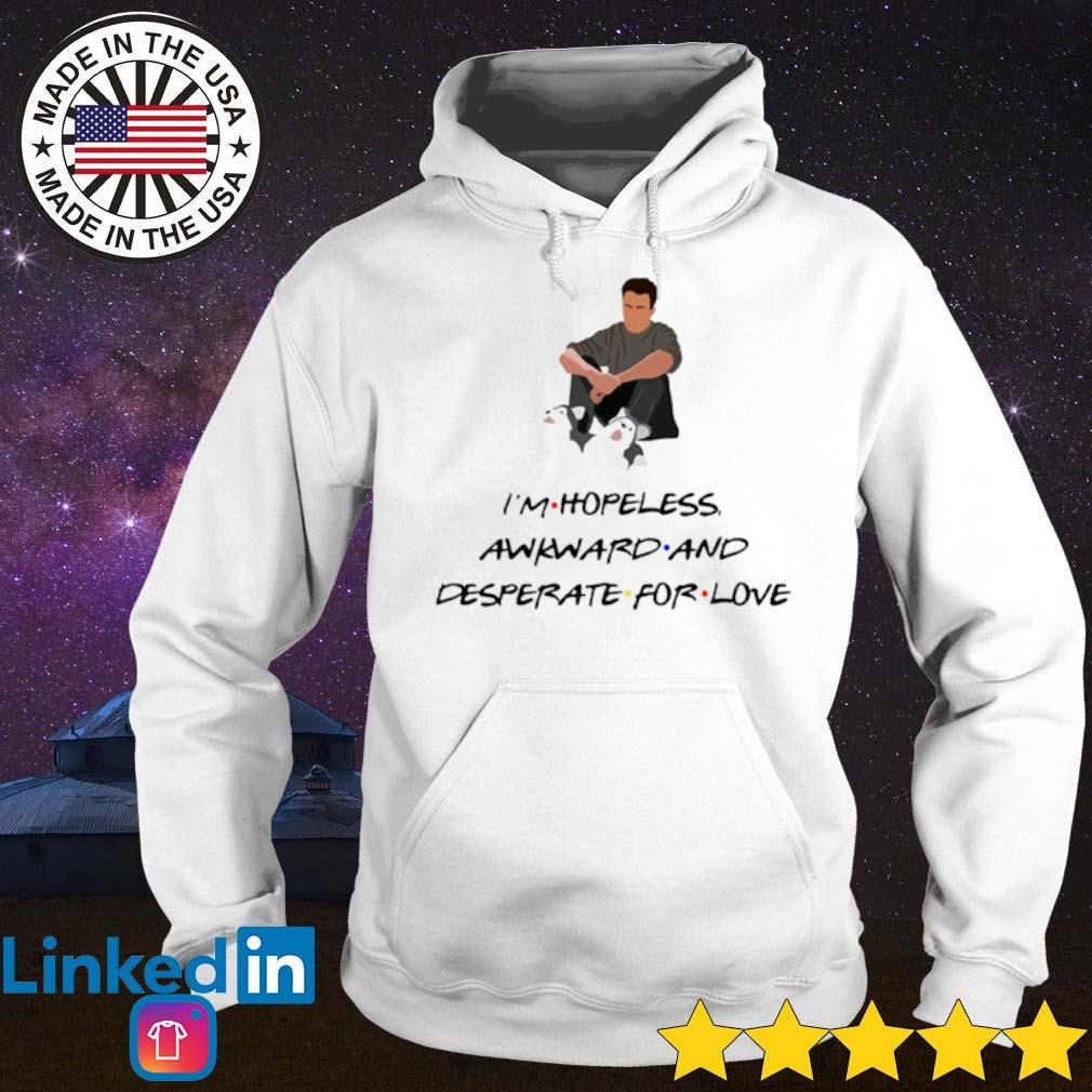 I'm hopeless and awkward and desperate for love s Hoodie