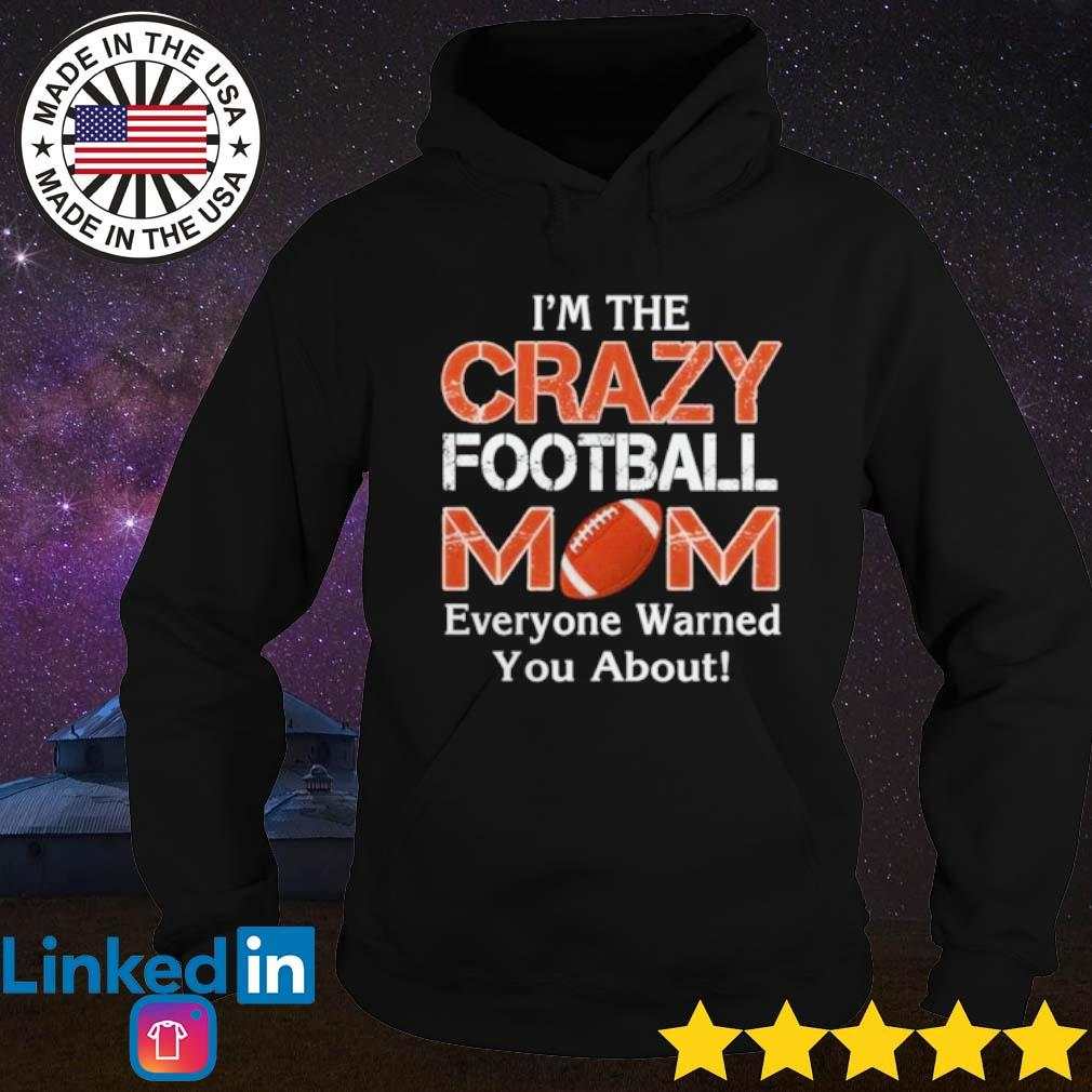 I'm the crazy mom football mom everyone warned you about s Hoodie Black