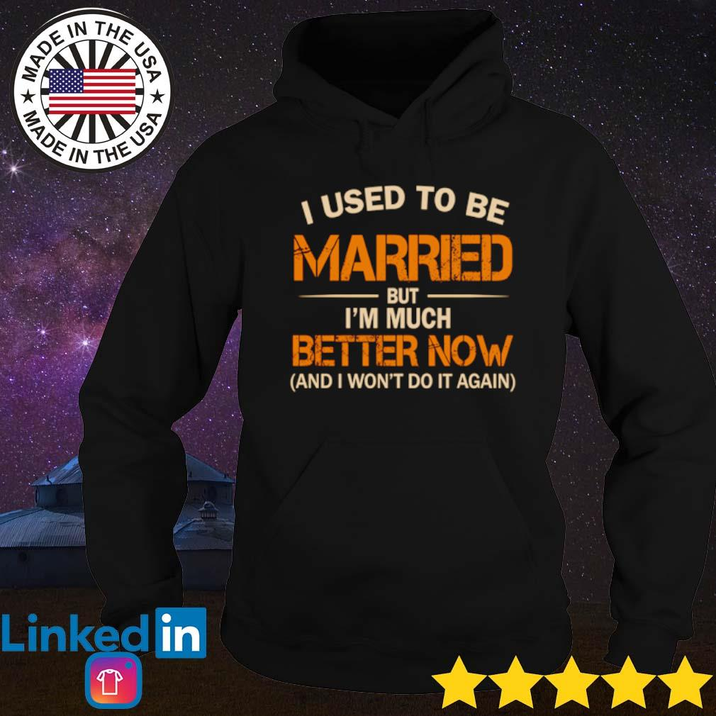 I used to be married but I'm much better now s Hoodie Black