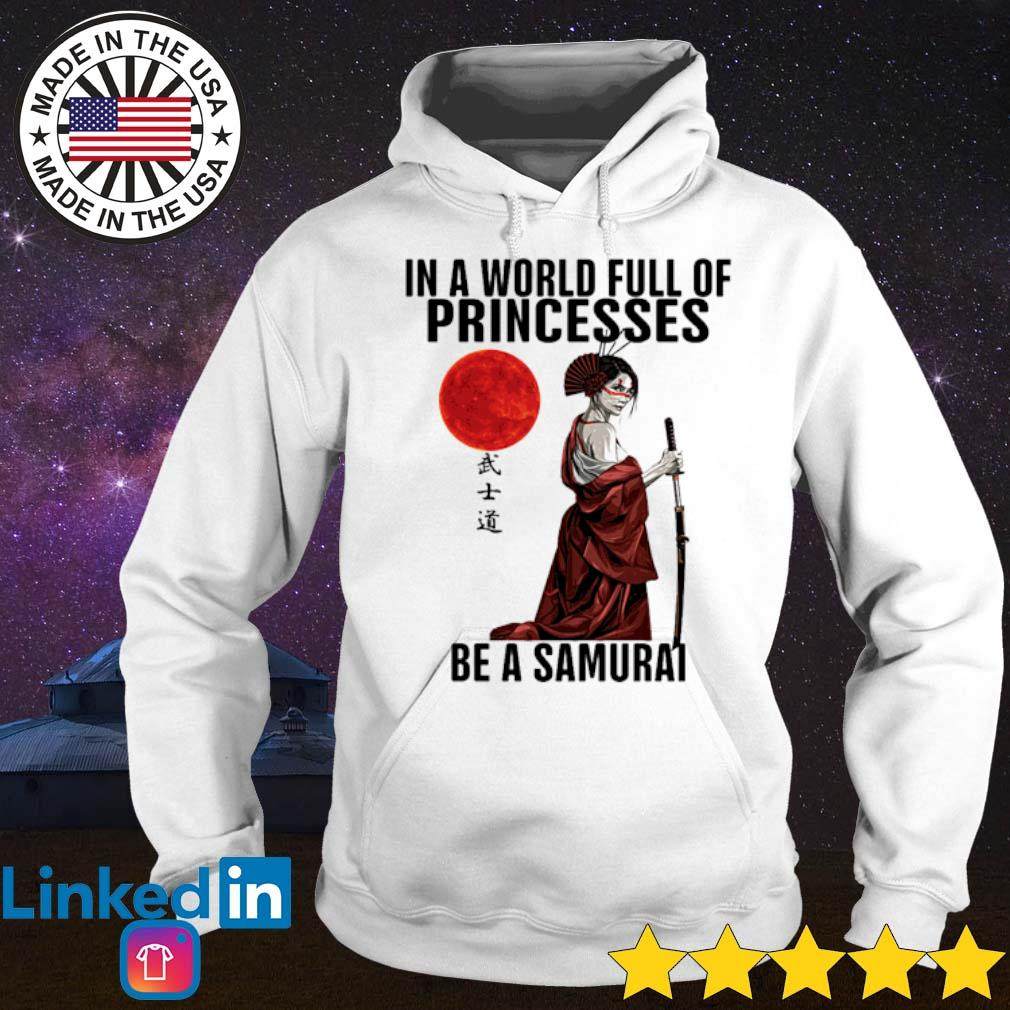 In a world full of princesses be a Samurai s Hoodie