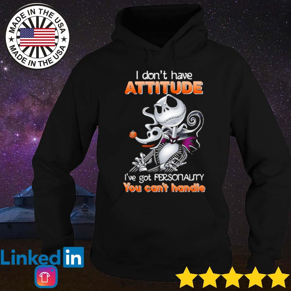 Jack Skellington I don't have attitude I've got personality you can't handle s Hoodie