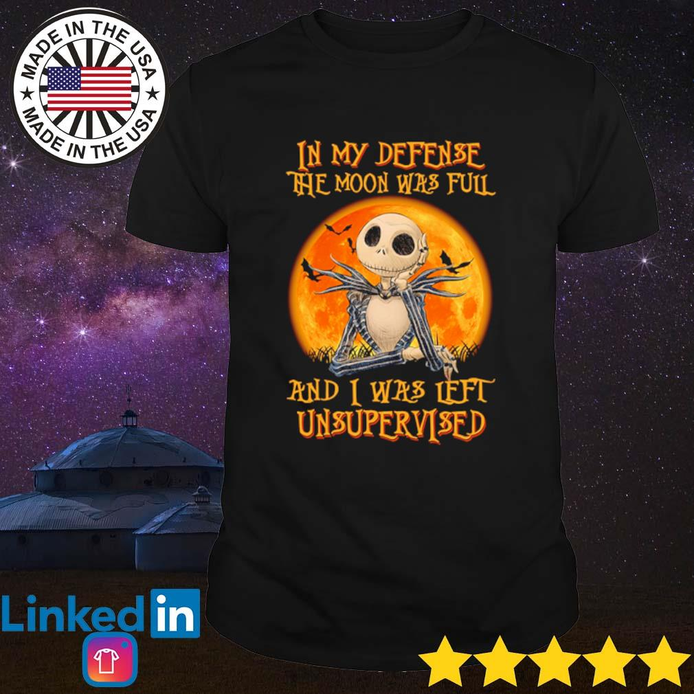 Jack Skellington In my defense The moon was full and I was left unsupervised shirt