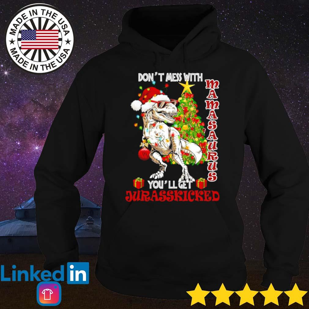 Mamasaurus don't mess with you'll get Jurasskicked Christmas sweater Hoodie