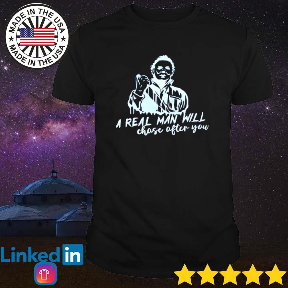 Michael Myers a real man will choose after you shirt