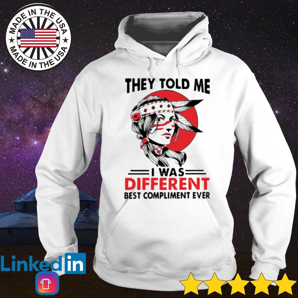 Native girl they told me I was different best compliment ever s Hoodie
