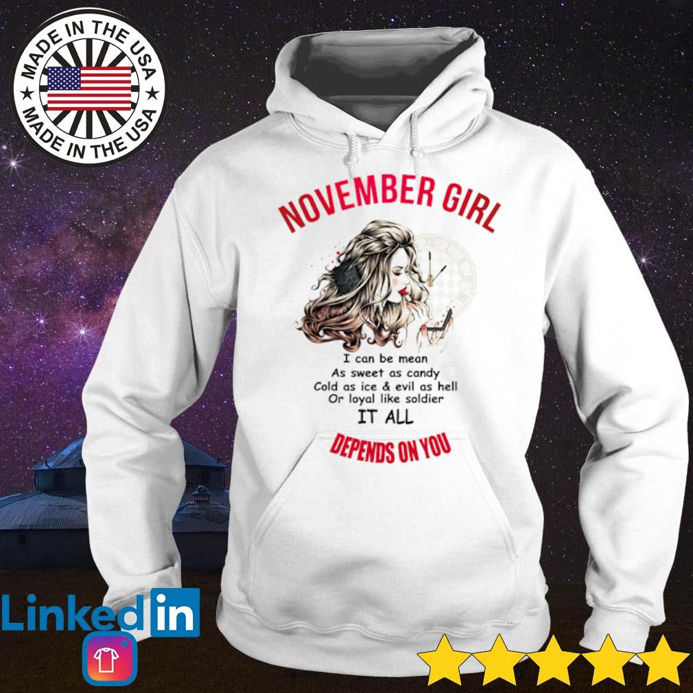 November girl I can be mean as sweet as candy cold as ice and evil as hell or loyal like soldier s Hoodie
