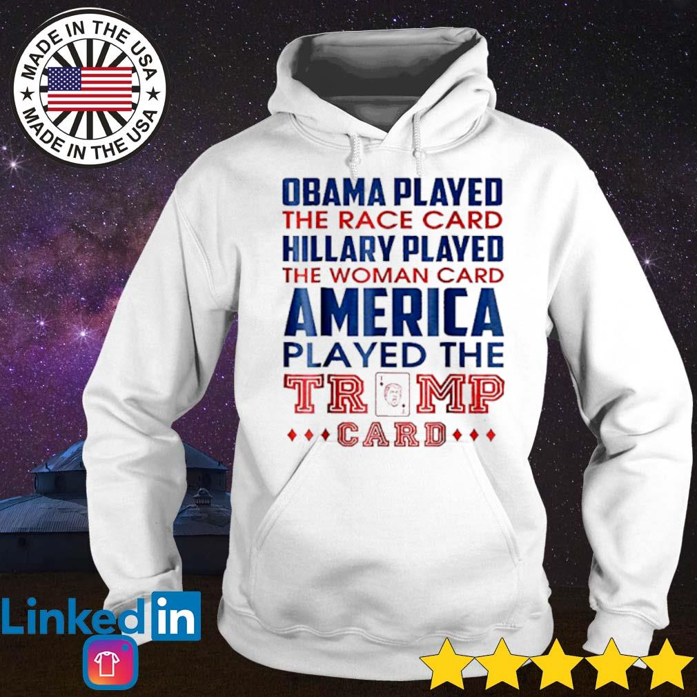 Obama played the race card hillary played the woman card America played the Trump card s Hoodie