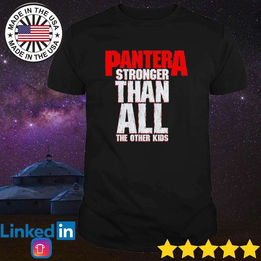 Pantera stronger than all the other kids shirt