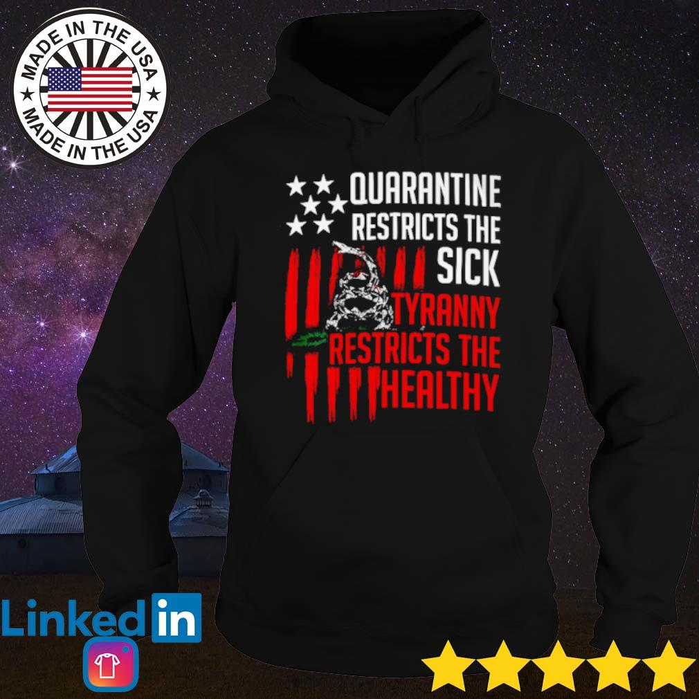 Quarantine restricts the sick tyranny restricts the healthy s Hoodie