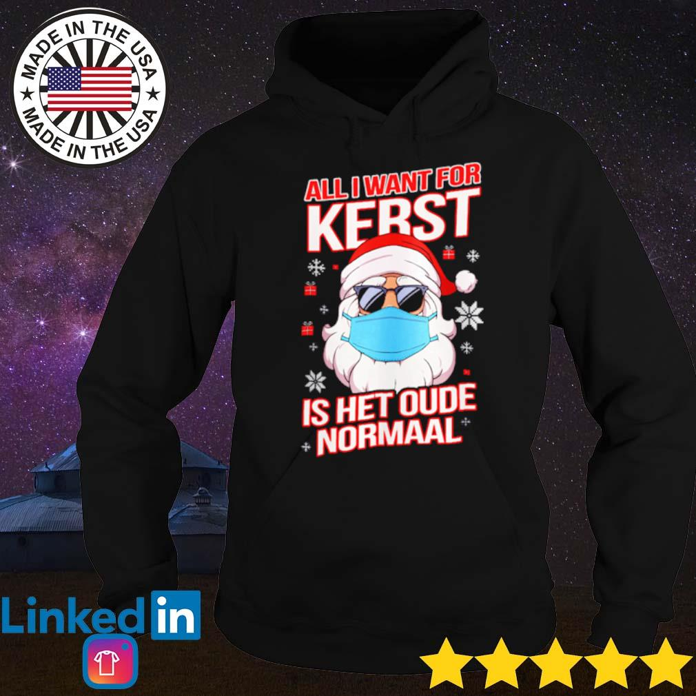 Santa Claus all I want for kerst is het oude normaal Christmas sweater Hoodie
