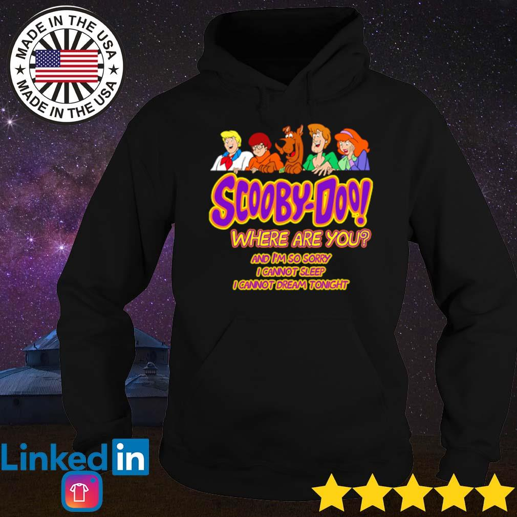 Scooby-Doo where are you and I'm so sorry I cannot sleep I cannot dream tonight s Hoodie