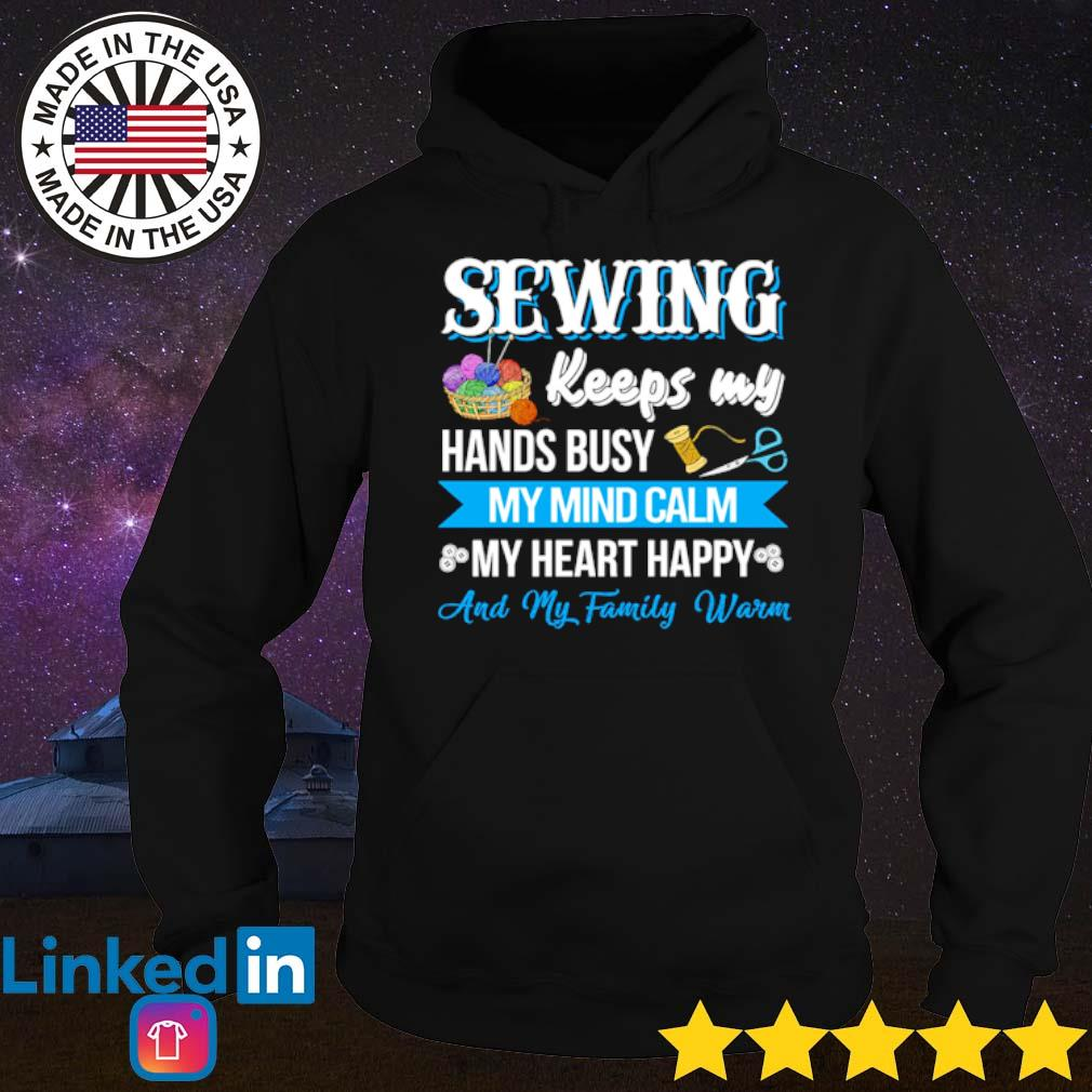Sewing keeps my hands busy my mind calm my heart happy and my family warm s Hoodie