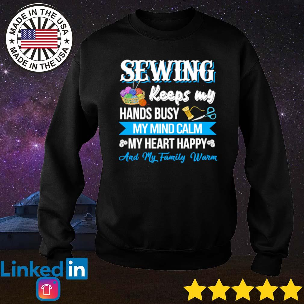 Sewing keeps my hands busy my mind calm my heart happy and my family warm s Sweater