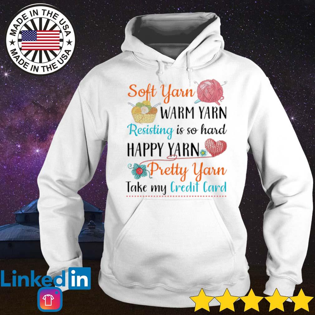 Soft yarn warm yarn resisting is so hard happy yarn pretty yarn take my credit card s Hoodie