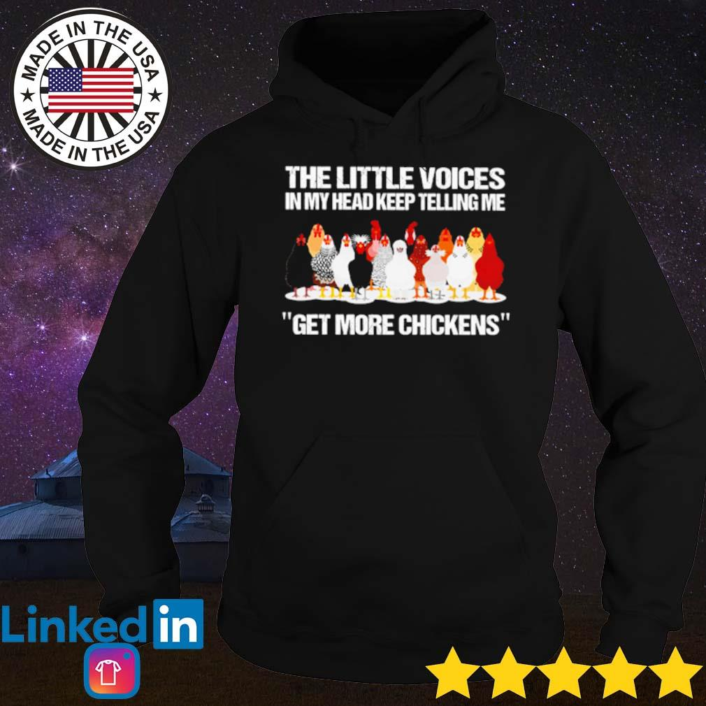 The little voices in my head keep telling me get more chickens s Hoodie