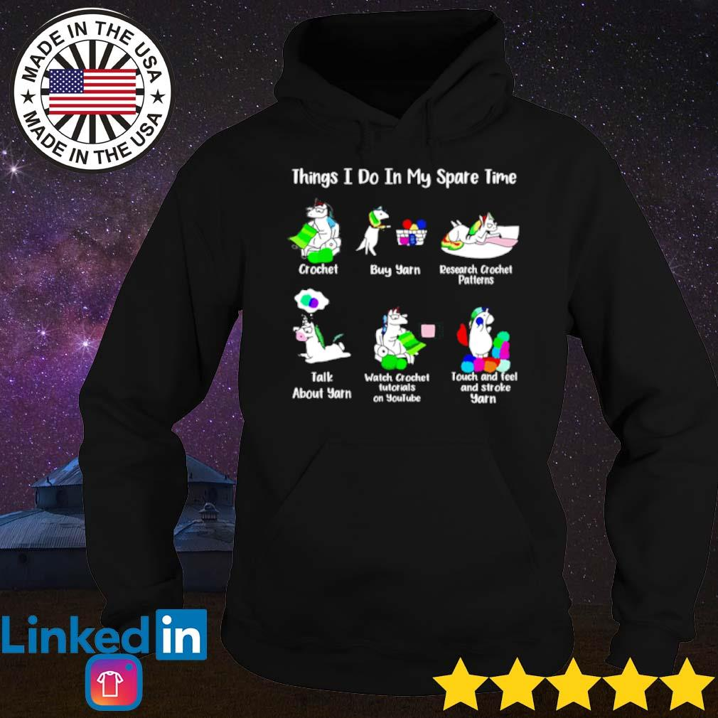 Unicorn things I do in my spare time crochet buy yarn research crochet patterns talk about yarn s Hoodie
