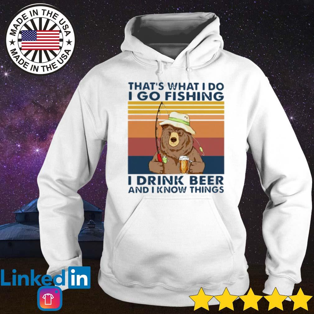 Vintage Bear that's what I do I go fishing I drink beer and I know things s Hoodie