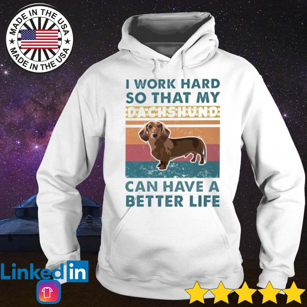 Vintage I work hard so that my Dachshund can have a better life s Hoodie