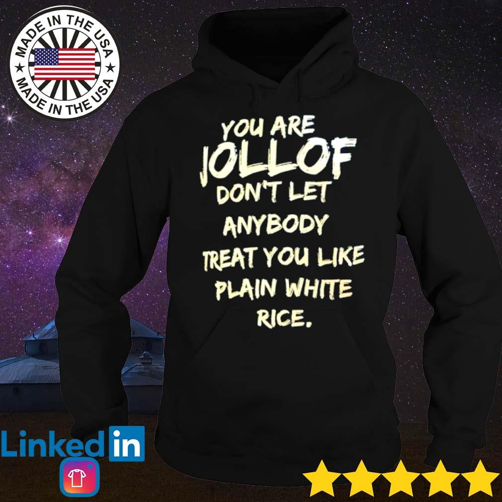 You are Jollof don't let anybody treat you like plain white rice s Hoodie