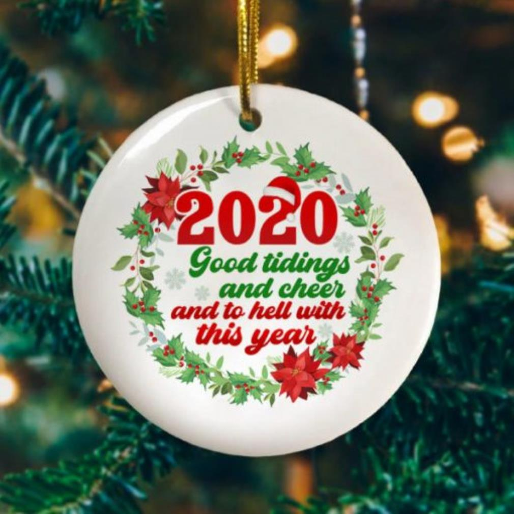 2020 Good tidings and cheer and to hell with this year decorative Christmas holiday ornament