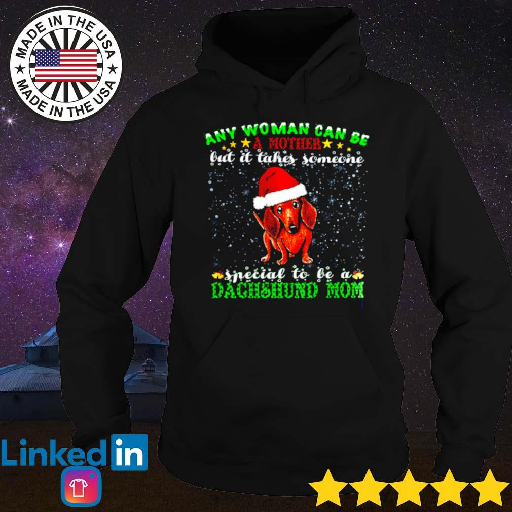 Any woman can be a mother but it takes someone special to be a Dachshund mom sweater Hoodie