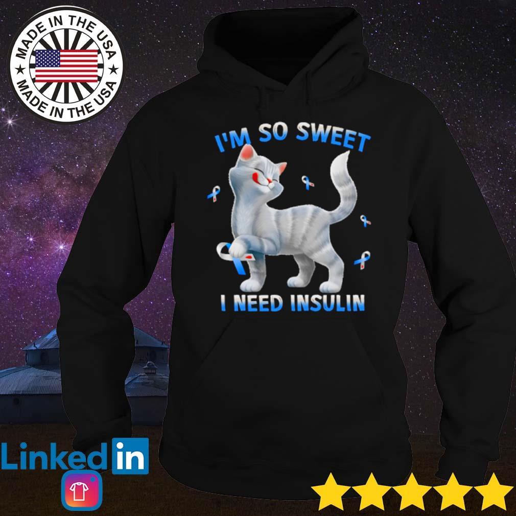Cat breast cancer I'm so sweet I need insulin s Hoodie