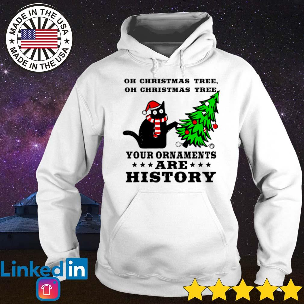 Cat oh Christmas tree your ornaments are history sweater Hoodie