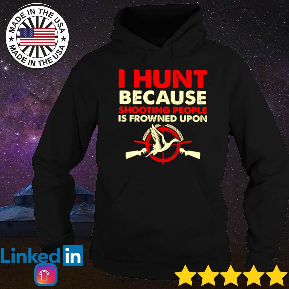 Duck hunting I hunt because shooting people is frowned upon s Hoodie