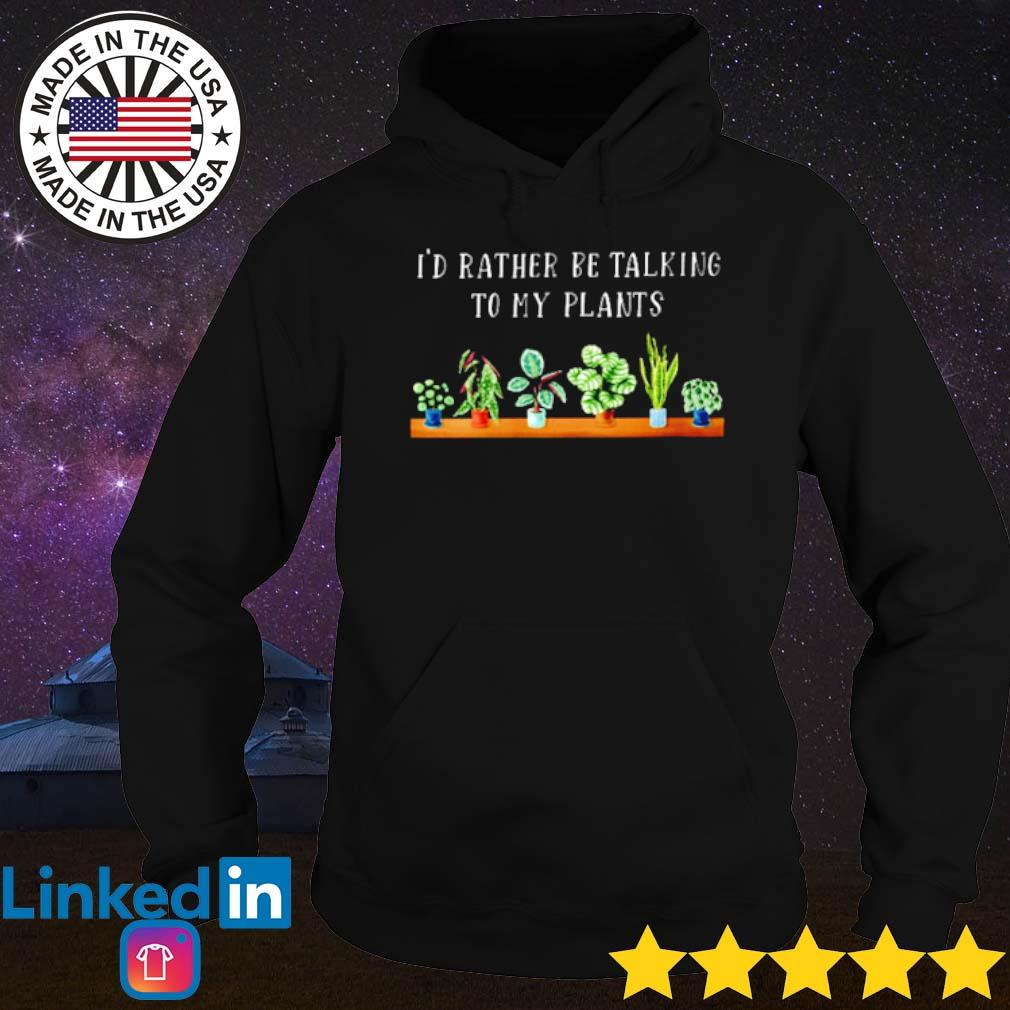 Gardening I'd rather be talking to my plants s Hoodie