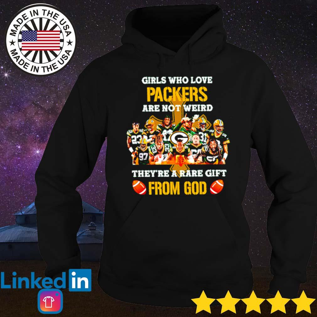 Girls who love Packers are not weird they're a rare gift from God s Hoodie