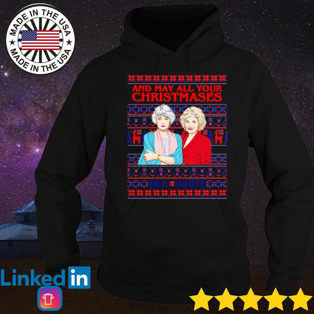 Golden Girls and may all your Christmases bea white Ugly Christmas sweater Hoodie