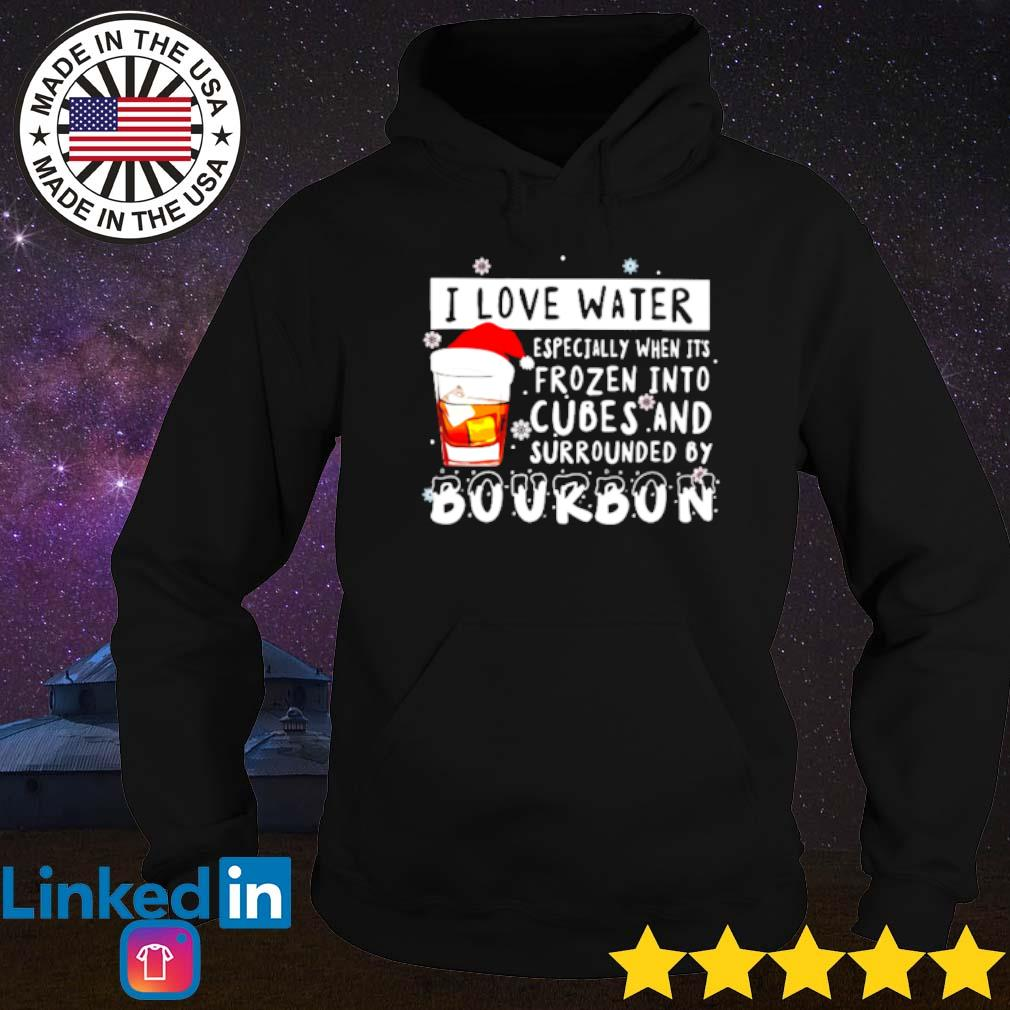 I love water especially when it's frozen into cubes and surrounded by Bourbon Christmas sweater Hoodie