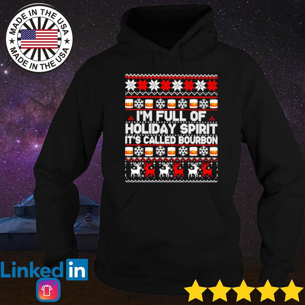 I'm full of Holiday spirit it's called bourbon ugly Christmas sweater Hoodie