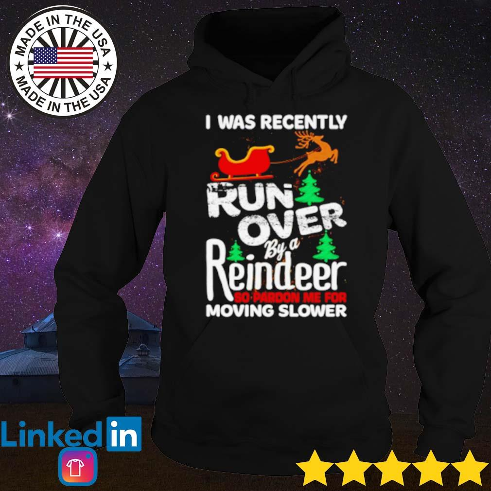 I was recently run over by a reindeer so pardon me for moving slower Christmas sweater Hoodie