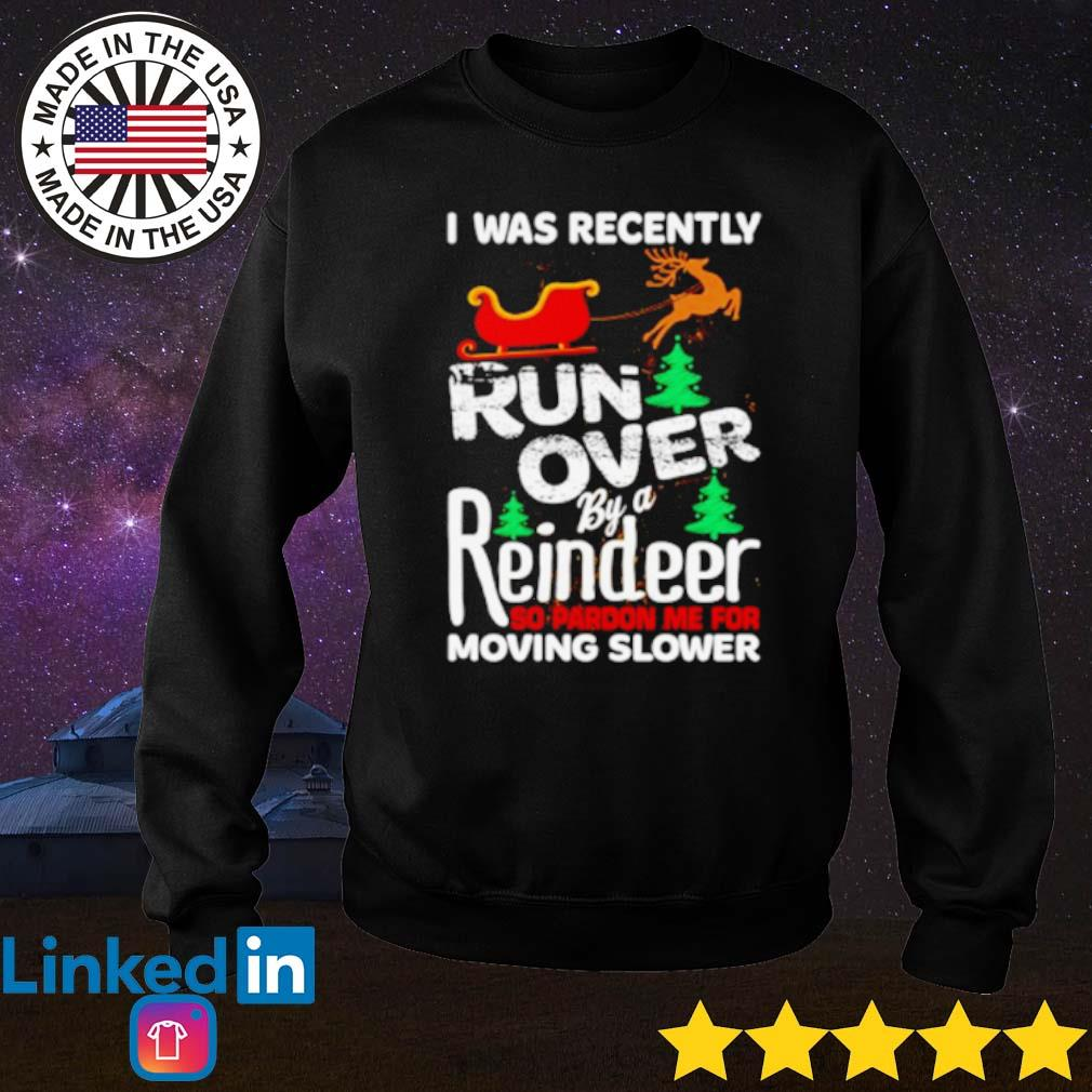 I was recently run over by a reindeer so pardon me for moving slower Christmas sweater