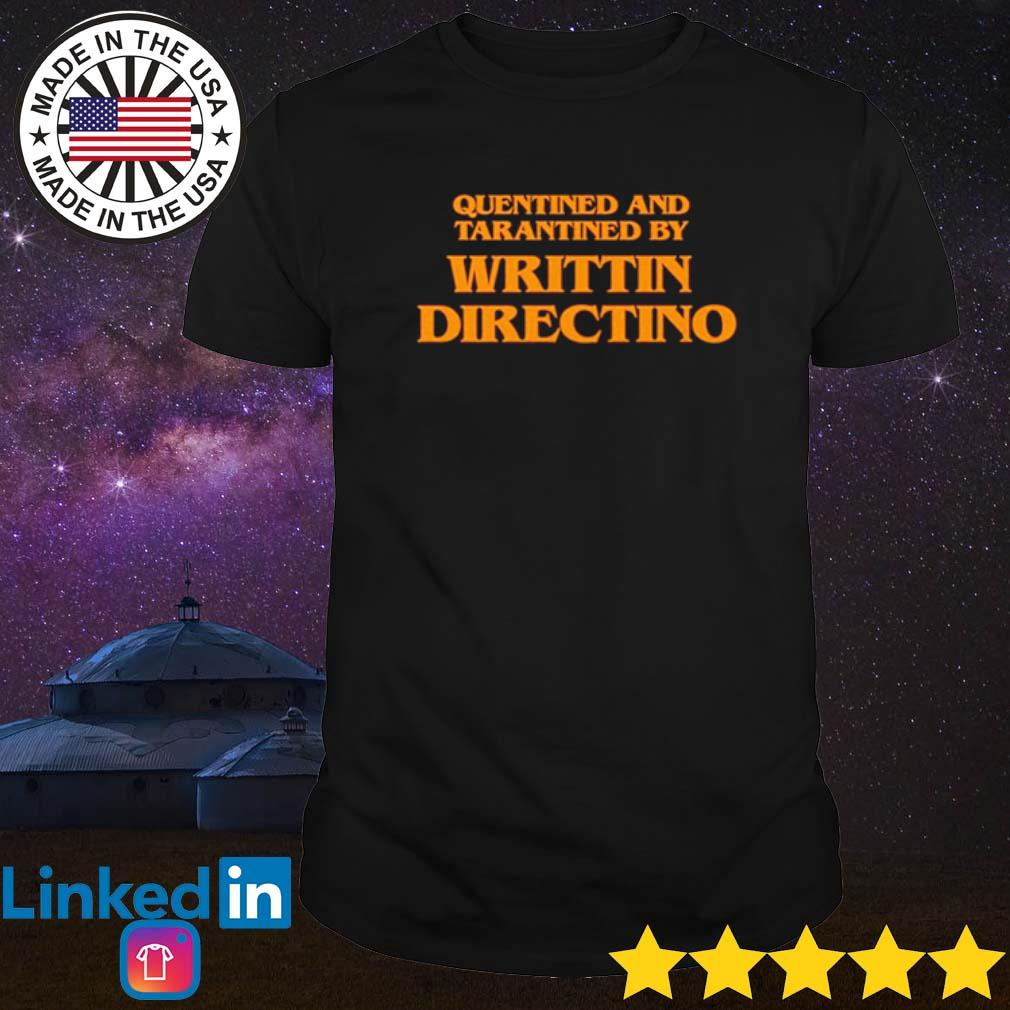 Quentined and tarantined by writtin directino shirt