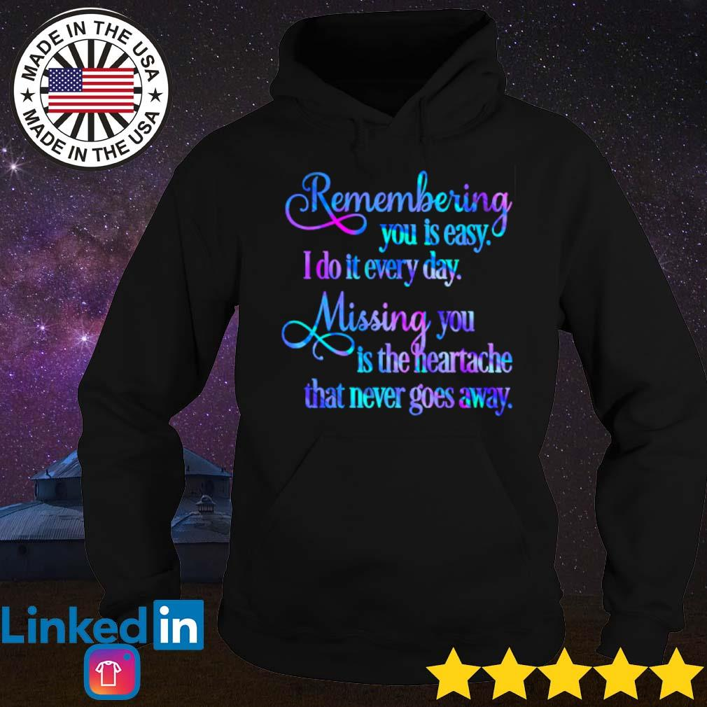 Remembering you is easy I do it every day missing you is the heartache that never goes away s Hoodie