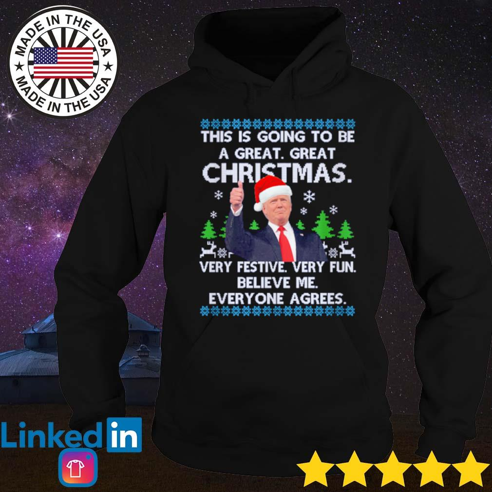 Trump this is going to be a great great Christmas very festive very fun believe me everyone agrees sweater Hoodie